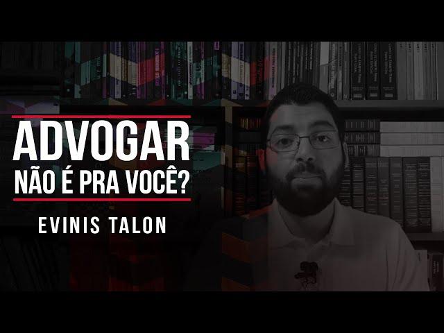 ADVOGAR NÃO É PARA VOCÊ? | Evinis Talon