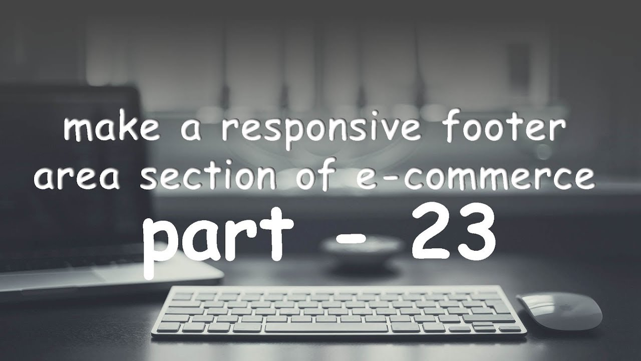 part 23 make a responsive footer area section.
