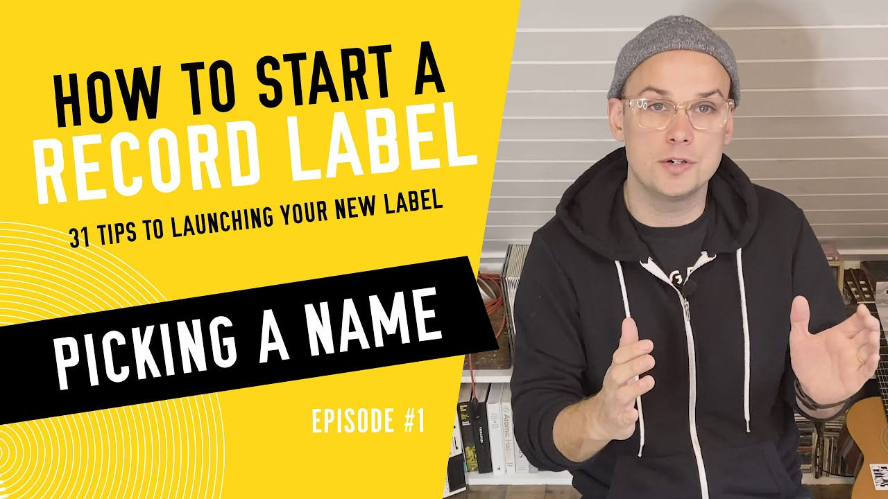 Picking a Name - How to Start a Record Label - Tip #1 (2020)