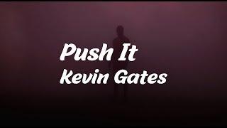 Kevin Gates - Push It (Lyrics)