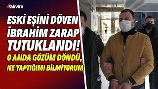 Samsun'da eski eşini döven İbrahim Zarap tutuklandı!