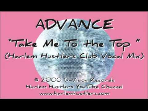 Advance - Take me to the Top (Harlem Hustlers Club Vocal Mix)