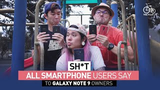 Sh*t All Smartphone Users Say To Galaxy Note 9 Owners