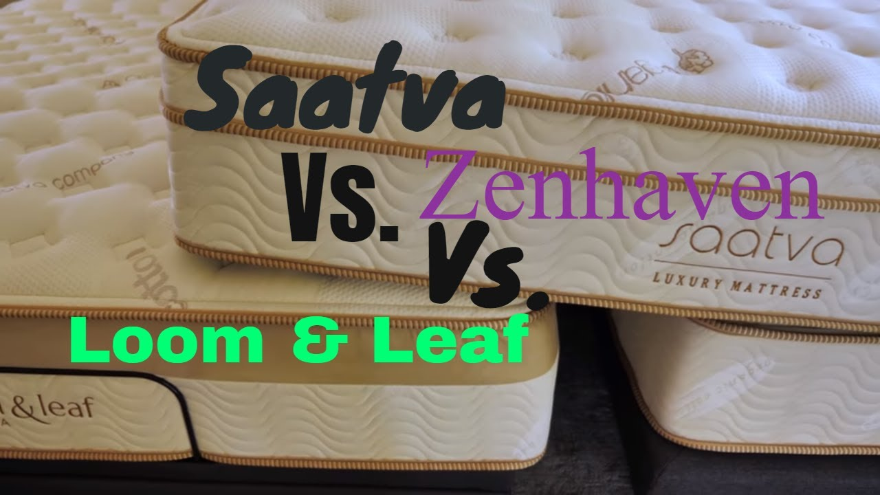Helix Vs Loom And Leaf Saatva Vs Loom And Leaf Vs Zenhaven Mattress Comparison 2018