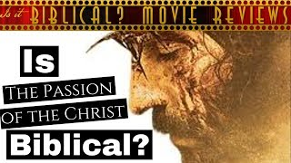 "Is ""The Passion of the Christ"" Biblical? - Movie Review"
