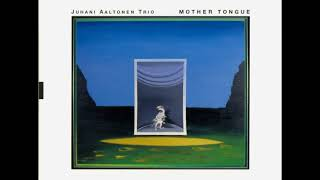 Juhani Aaltonen Trio  - Mother Tongue