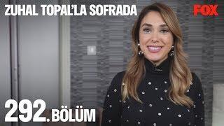 Zuhal Topal'la Sofrada 292. Bölüm