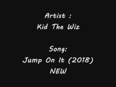 Kid The Wiz - Jump On It (2018) NEW #LiteFeetNation