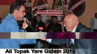 Ali TOPAK Yare Gidem 2018
