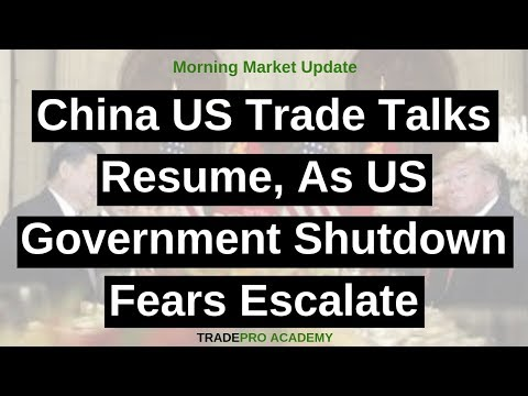 China US trade talks resume, as US government shutdown fears escalate.