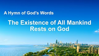 "2020 English Christian Devotional Song | ""The Existence of All Mankind Rests on God"""