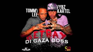 Vybz Kartel Ft Tommy Lee - Betray Di Gaza Boss [Full] Sept 2012