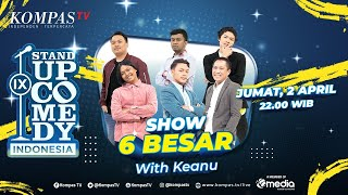 [LIVE] - Stand Up Comedy Indonesia (SUCI IX) Eliminasi 6 - Babak 6 Besar with Keanu