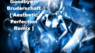 Goodbye -- Bruderschaft ( Aesthetic Perfection Remix )