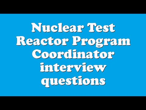 Nuclear Test Reactor Program Coordinator interview questions