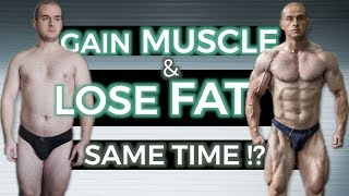 LOSE FAT & GAIN MUSCLE: Is It Possible!?