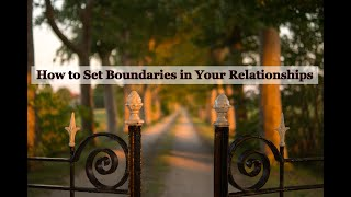 How to Set Boundaries in Your Relationships