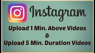 Upload Above 1 Min. Videos on Instagram   Upload 5 Min. Duration Videos on Instagram    Tech Fest
