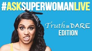 #AskSuperwomanLIVE TRUTH OR DARE