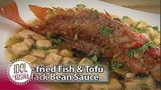 Idol sa Kusina recipe: Deep-fried Fish and Tofu in Black Bean Sauce