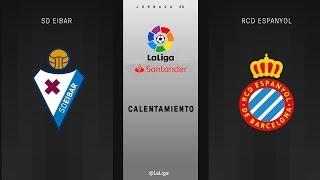Calentamiento SD Eibar vs RCD Espanyol
