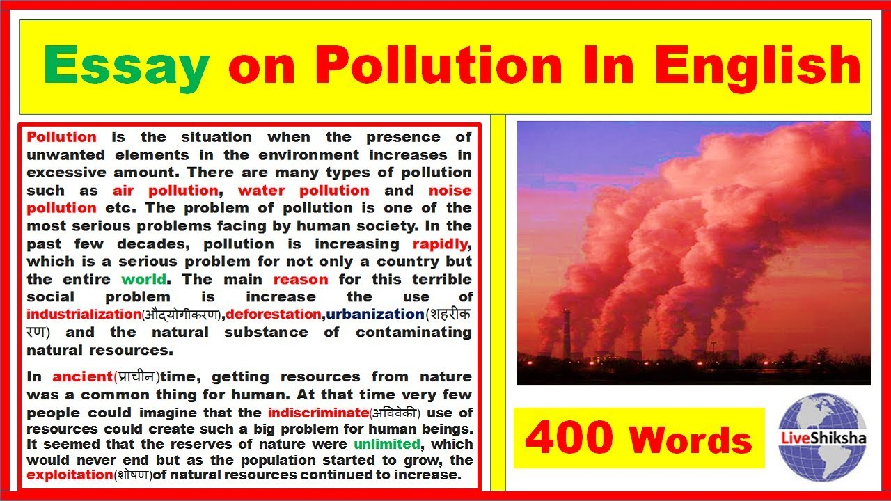 essay of the pollution Advertisements: essay on air pollution: causes, effects and control of air pollution the world health organization defines air pollution as the presence of materials in the air in such concentration which are harmful to man and his environment.