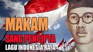 MAKAM SANG PENCIPTA Lagu Indonesia Raya - WR.Soepratman.