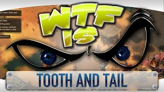 WTF is... - Tooth and Tail ?