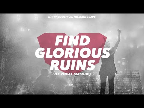 Hillsong United vs. Dirty South - Find Glorious Ruins (JLE Vocal Mashup)