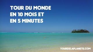 Tour du monde, un voyage de 10 mois en 5 minutes