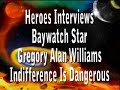 Baywatch Hero-Actor Gregory Williams Indifference Dangerous