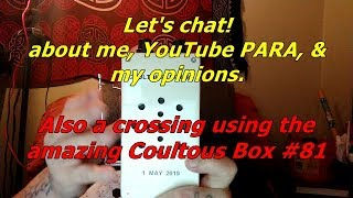 Sharing a bit about myself & YT Para.  Also CoultousBox #81 CROSSING!