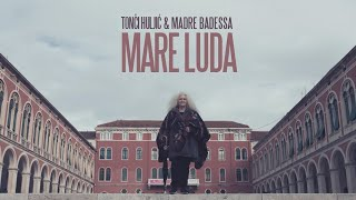 MARE LUDA - TONCI HULJIC & MADRE BADESSA (OFFICIAL VIDEO 2021) HD