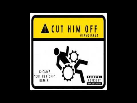 """SICKS4-""""Cut him o...K Camp Cut Her Off Remix"""
