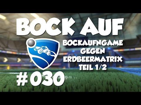 BockAufnGame vs. DieErdbeertante & MatrixPro Teil 1/2  ⚽🚗 Lets Play ROCKET LEAGUE #030