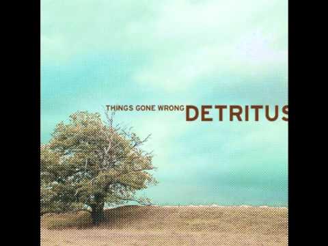 Detritus - Things Gone Wrong