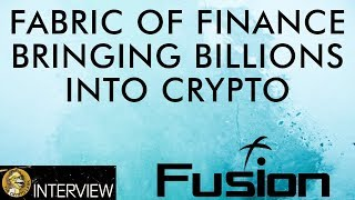 Fusion The Fabric of Crypto Finance & Bringing Billions To Blockchain Economy