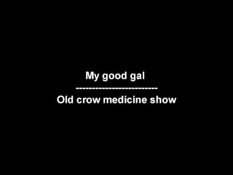 My good gal - Old crow medicine show - lyrics