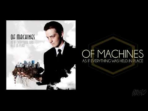 Of Machines- As If Everything Was Held In Place (Full Album)