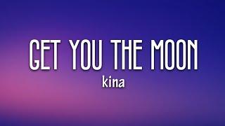 Kina - Get You The Moon  Lyrics  Ft. Snow