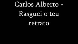 Carlos Alberto - Rasguei o teu retrato