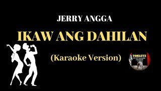 IKAW ANG DAHILAN-Jerry Angga (HD Karaoke Version)