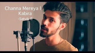 Channa Mereya Unplugged - Ae Dil Hai Mushkil | Kabira (Satvik B Cover)