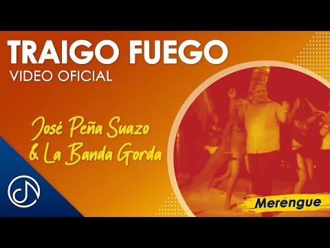 Traigo Fuego - José Peña Suazo Y La Banda Gorda