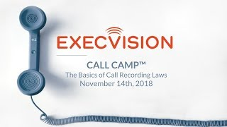 Call Camp - 11/14/18 The Basics of Call Recording Laws
