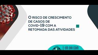 Em Dia Com a Saúde -  O risco de crescimento de casos de  covid-19 com a retomada das atividades