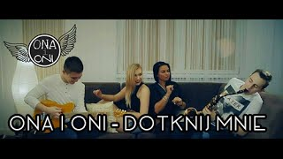 ONA i ONI - Dotknij mnie (Oficjalny teledysk)