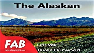 The Alaskan Full Audiobook by James Oliver CURWOOD by Action & Adventure Fiction Audiobook