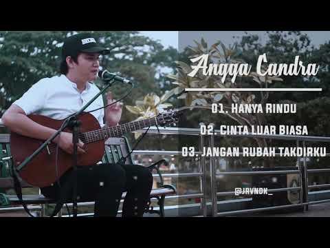 Angga Candra Cover Lagu Andmesh Kamaleng | Hanya Rindu - Cinta Luar Biasa -  Jangan Rubah Takdirku