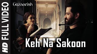 Download Keh Na Sakoon [Full Song] Guzaarish | Hrithik Roshan, Aishwarya Rai Bachchan MP3 song and Music Video